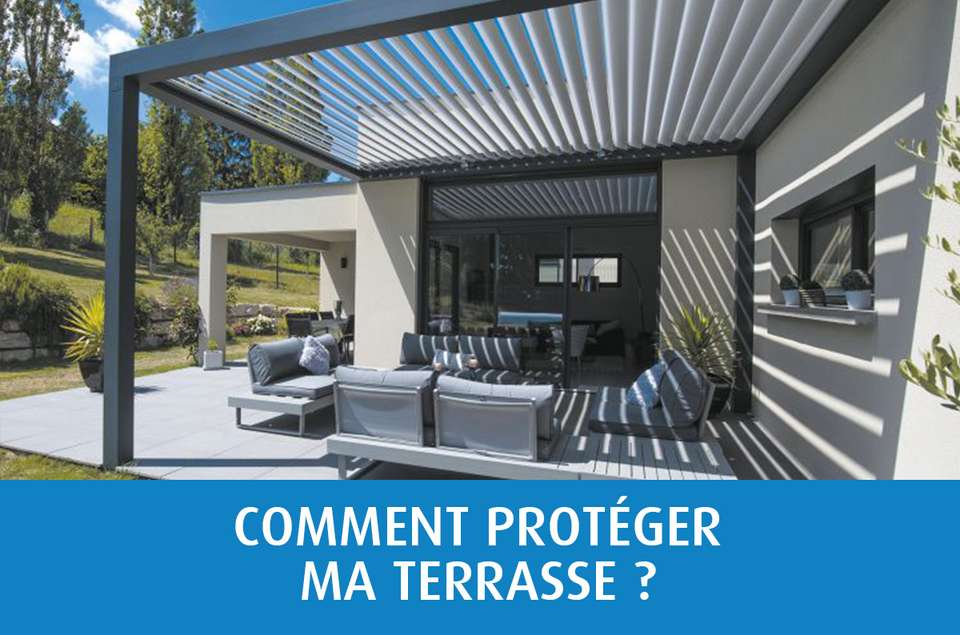 Comment protéger ma terrasse ?